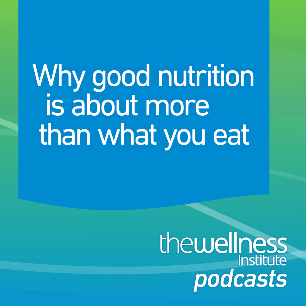 Why good nutrition is about more than what you eat